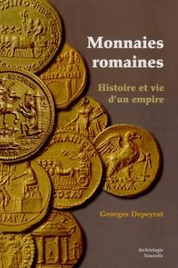 Georges Depeyrot - Monnaies romaines : histoire et vie d'un empire.
