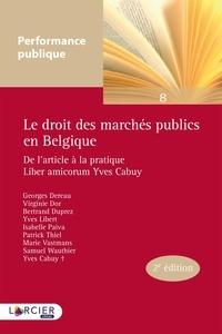 Georges Dereau et Virginie Dor - Le droit des marchés publics en Belgique - De l'article à la pratique Liber amicorum Yves Cabuy.