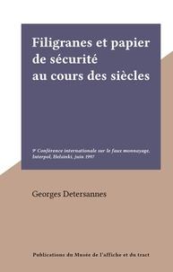 Georges Detersannes - Filigranes et papier de sécurité au cours des siècles - 9e Conférence internationale sur le faux monnayage, Interpol, Helsinki, juin 1997.