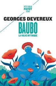 Georges Devereux - Baubo, la vulve mythique - Suivi de Parallèle entre des mythes et une obsession visuelle ; La nudité comme moyen d'intimidation.