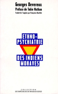 Georges Devereux - Ethnopsychiatrie des Indiens Mohaves.