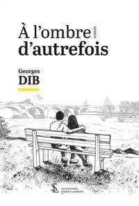 Téléchargement ebook pdf gratuit pour Android A l'ombre d'autrefois DJVU FB2 par Georges Dib in French