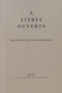 Georges Didi-Huberman - A livres ouverts.