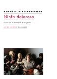 Georges Didi-Huberman - Ninfa Dolorosa - Essai sur la mémoire d'un geste.
