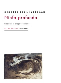 Georges Didi-Huberman - Ninfa profunda - Essai sur le drapé-tourmente.