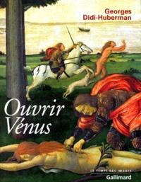 Georges Didi-Huberman - Ouvrir Vénus - Nudité, rêve, cruauté.