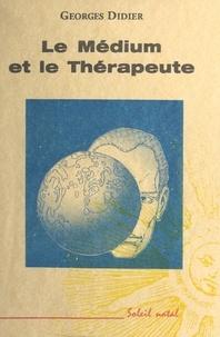 Georges Didier - Le médium et le thérapeute.