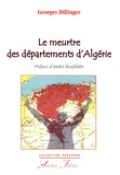 Georges Dillinger - Le meurtre des départements d'Algérie.