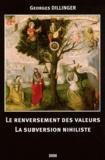 Georges Dillinger - Le renversement des valeurs - La subversion nihiliste.