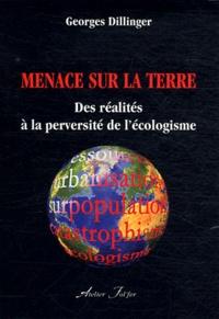 Georges Dillinger - Menace sur la Terre - Des réalités à la perversité de l'écologisme.