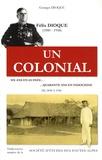 Georges Dioque - Un colonial - Félix Dioque (1880-1948) Six ans en Guinée... Quarante ans en Indochine de 1898 à 1946.