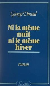 Georges Dirand - Ni la même nuit, ni le même hiver.