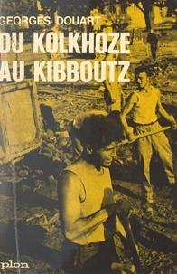 Georges Douart - Du kolkhoze au kibboutz - Sur les chantiers de l'amitié.