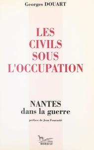 Georges Douart et Jean Fourastié - Les civils sous l'Occupation - Nantes dans la guerre.