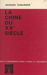 Georges Dubarbier - La Chine du XXe siècle - Des Mandchous à Mao.