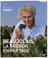 Georges Duboeuf - Beaujolais, la passion en partage.
