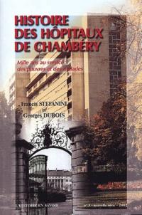 Georges Dubois et Francis Stefanini - Histoire des hôpitaux de Chambéry - Mille ans au service des pauvres et des malades.