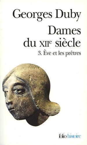 Dames du XIIe siècle. Tome 3, Eve et les prêtres
