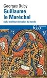 Georges Duby - Guillaume le Maréchal   ou le Meilleur chevalier du monde.