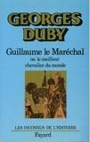 Georges Duby - Guillaume le Maréchal - Ou le meilleur chevalier du monde.