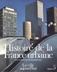 HISTOIRE DE LA FRANCE URBAINE. Tome 5, la ville aujourdhui, croissance urbaine et crise du citadin.pdf