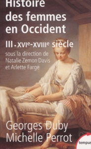 Georges Duby et Michelle Perrot - Histoire des femmes en Occident - Tome 3, XVIe-XVIIIe siècle.