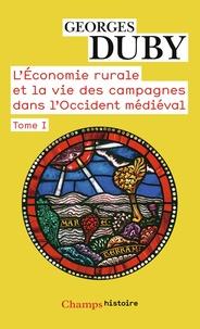 Georges Duby - L'économie rurale et la vie des campagnes dans l'Occident médiéval (France, Angleterre, Empire IXe-XVe siécles) - Tome 1.