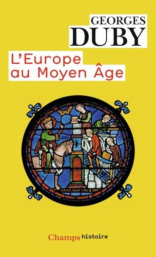 Georges Duby - L'Europe au Moyen Age.
