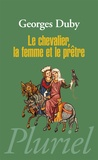 Georges Duby - Le chevalier, la femme et le prêtre.