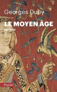 Georges Duby - Le Moyen Age - De Hugues Capet à Jeanne d'Arc (987-1460).