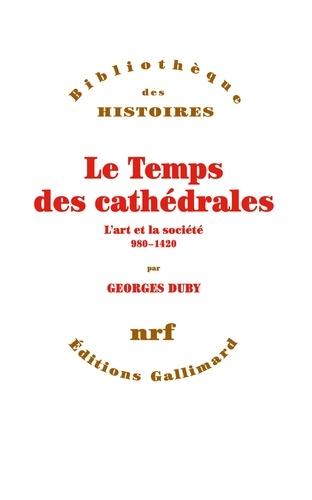 Georges Duby - Le temps des cathédrales - L'art et la société, 980-1420.