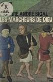 Georges Duby et Pierre André Sigal - Les marcheurs de Dieu : pèlerinages et pèlerins au Moyen ?ge.