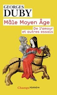 Georges Duby - Mâle Moyen Age - De l'amour et autres essais.