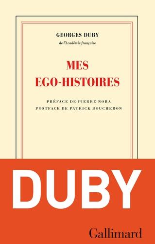 Mes égo-histoires. Précédé de Duby, figures posthumes et suivi de G. D., ou les embarras de la mémoire