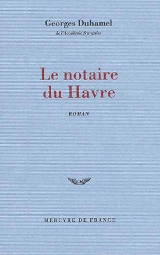 Georges Duhamel - Chronique des Pasquier Tome 1 : Le notaire du Havre.