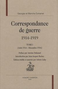 Georges Duhamel et Blanche Duhamel - Correspondance de guerre 1914-1919 - Tome 1 (Août 1914 - Décembre 1916).