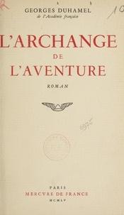 Georges Duhamel - L'archange de l'aventure.