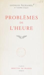 Georges Duhamel - Problèmes de l'heure.