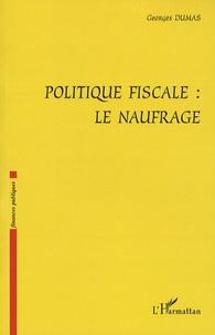 Georges Dumas - Politique fiscale: le naufrage.