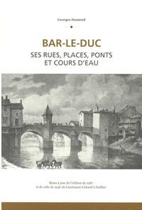 Georges Duménil - Bar-Le-Duc - Ses rues, places, ponts et cours d'eau.