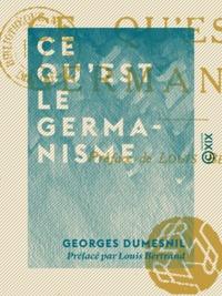 Georges Dumesnil et Louis Bertrand - Ce qu'est le germanisme.