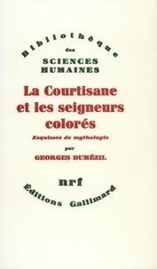 Georges Dumézil - La courtisane et les seigneurs.