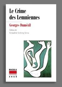 Georges Dumézil - Le crime des Lemniennes - Rites et légendes du monde égéen.