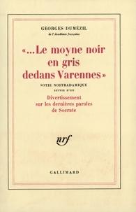 """Georges Dumézil - """" Le Moyne noir en gris dedans Varennes """". (suivie d'un) Divertissement sur les dernières paroles de Socrate - Sotie nostradamique."""