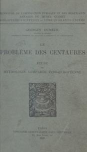 Georges Dumézil - Le problème des Centaures - Étude de mythologie comparée indo-européenne.