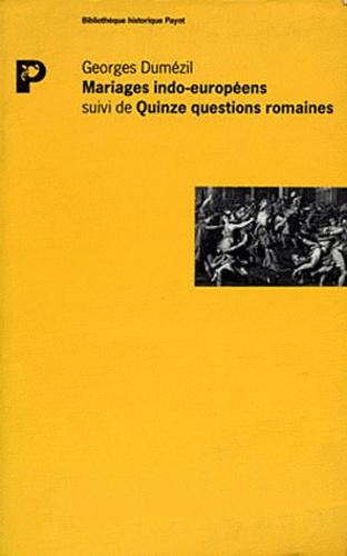 Georges Dumézil - Mariages indo-européens suivi de Quinze questions romaines.
