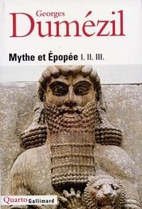 Georges Dumézil - Mythe et épopée I - II - III : 1, L'idéologie des trois fonctions dans les épopées des peuples indo-européens. - 2, Types épiques indo-européens : un héros, un sorcier, un roi. 3, Histoires romaines.