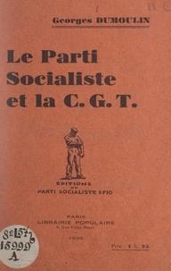 Georges Dumoulin - Le parti socialiste et la C.G.T..