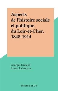 Georges Dupeux et Ernest Labrousse - Aspects de l'histoire sociale et politique du Loir-et-Cher, 1848-1914.