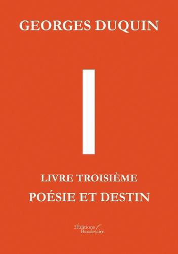 I. Tome 3, Poésie et Destin